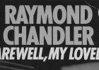 Раймонд Чандлер/Чендлер (Raymond Chandler) «Прощай, моя красотка» (Farewell, My Lovely, 1940)